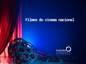 Filmes do cinema nacional - cultura alternativa