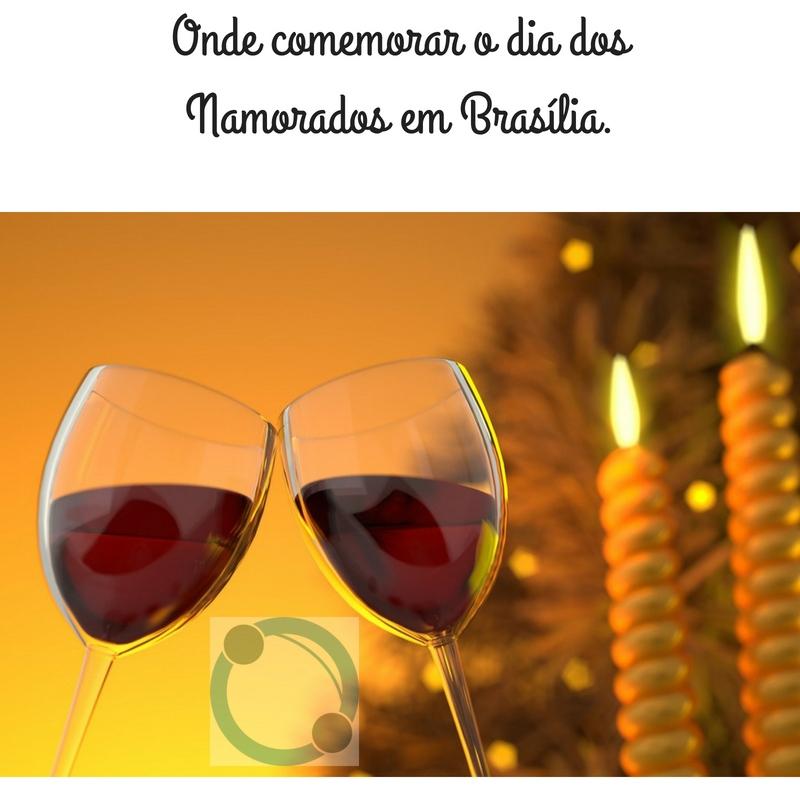 Onde comemorar o dia dos Namorados em Brasília.