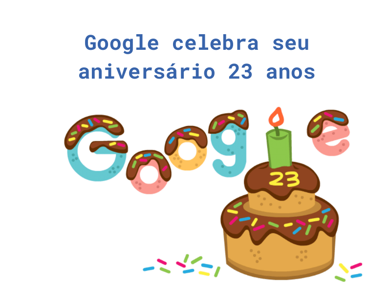 Google celebra seu aniversário 23 anos - Cultura Alternativa