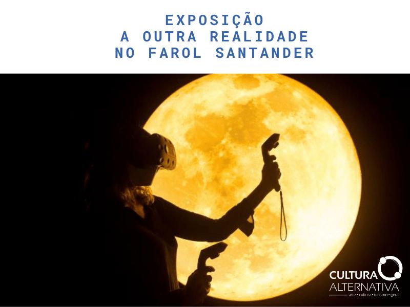 Exposição - A Outra Realidade, no Farol Santander - Cultura Alternativa