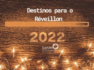Destinos para o Réveillon 2022 - Cultura Alternativa