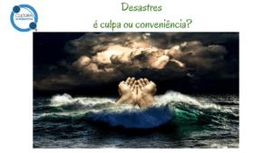 desastres é culpa ou conveniência?
