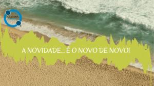 A NOVIDADE… É O NOVO DE NOVO!