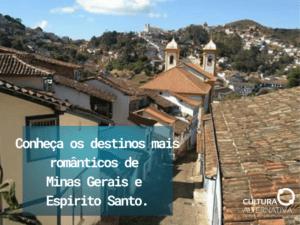 Destinos mais românticos de Minas Gerais e Espírito Santo - Cultura Alternativa