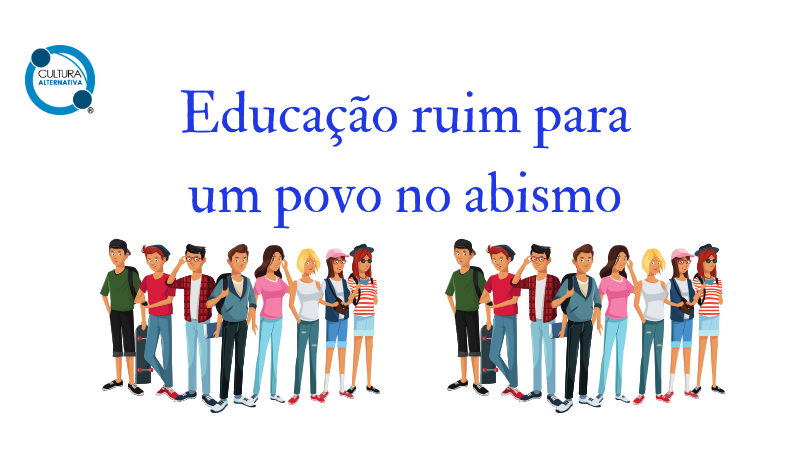 Educação ruim para um povo no abismo