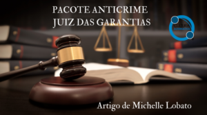 PACOTE ANTICRIME - JUIZ DAS GARANTIAS