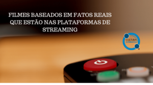 FILMES BASEADOS EM FATOS REAIS QUE ESTÃO NAS PLATAFORMAS DE STREAMING