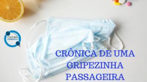 CRÔNICA DE UMA GRIPEZINHA PASSAGEIRA