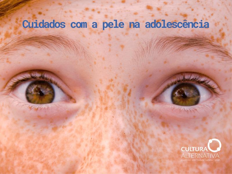Cuidados com a pele na adolescência - Cultura Alternativa