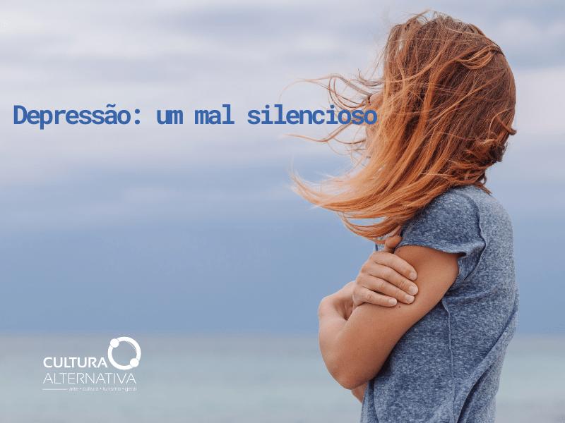 Depressão: um mal silencioso - Cultura Alternativa