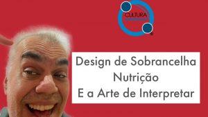 Design de Sobrancelha, Nutrição e a Arte de Alfabetizar e Interpretar