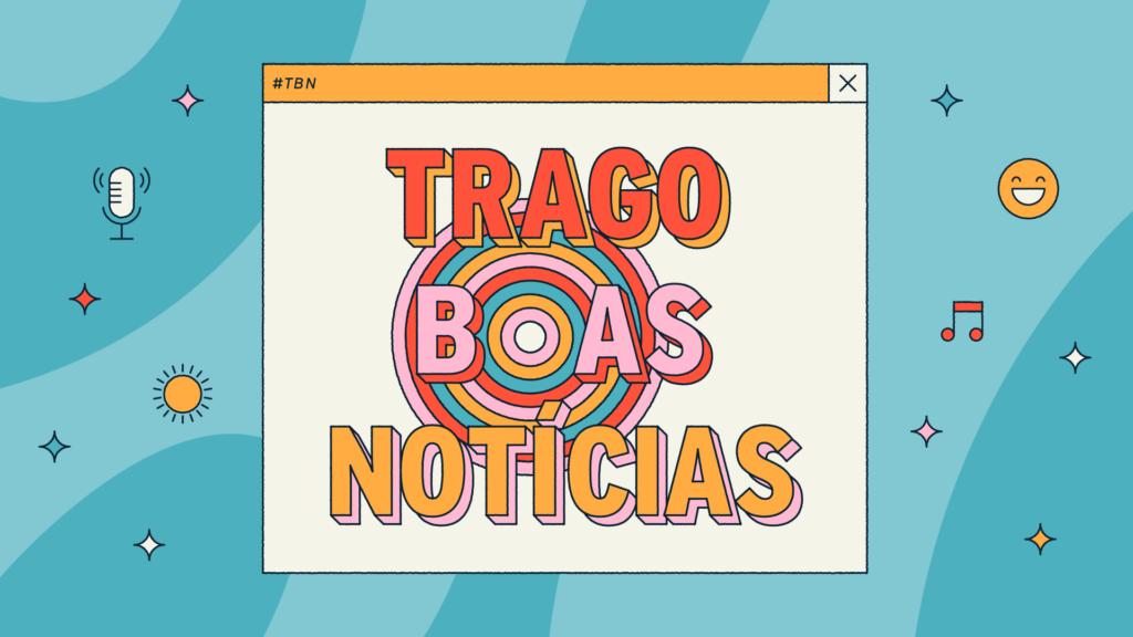 """Podcast """"Trago Boas Notícias"""""""