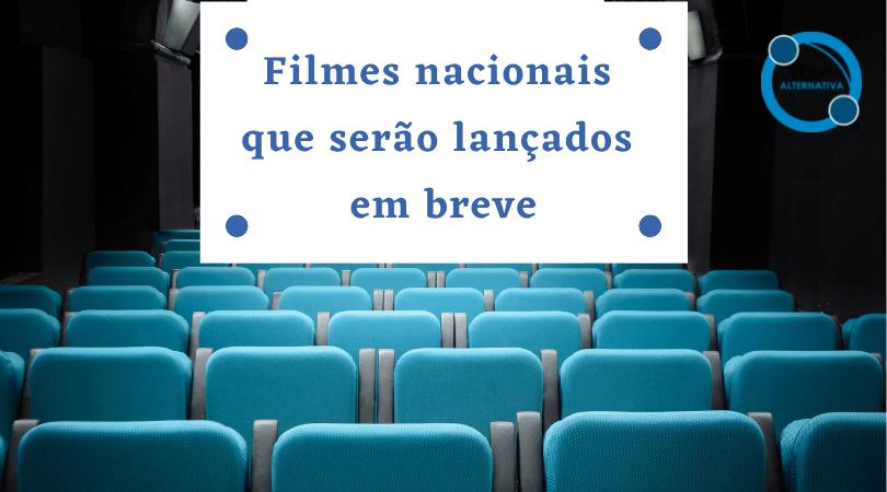 Filmes nacionais que serão lançados em breve - Cultura Alternativa
