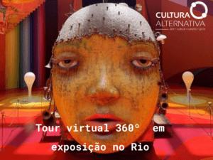Tour virtual 360º em exposição no Rio - Cultura Alternativa