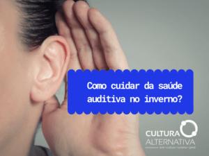como cuidar da saúde auditiva no inverno? Cultura Alternativa