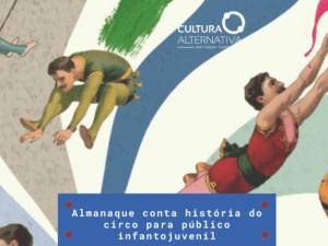 Almanaque conta história do circo - Cultura Alternativa