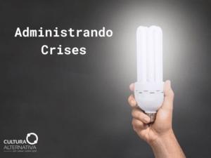 Administrando Crises - Cultura Alternativa