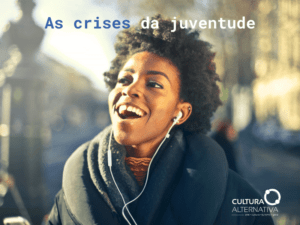 As crises da juventude - Cultura Alternativa
