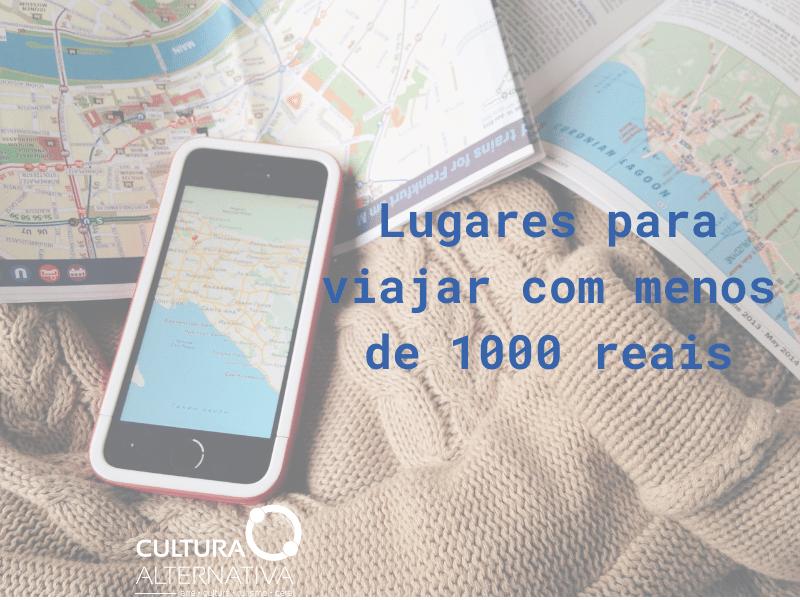 viajar com menos de 1000 reais - Cultura Alternativa