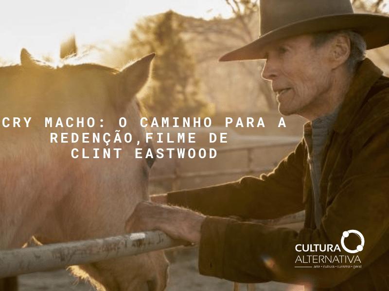 Cry Macho O Caminho para a Redenção, novo filme de Clint EastWood - Cultura Alternativa