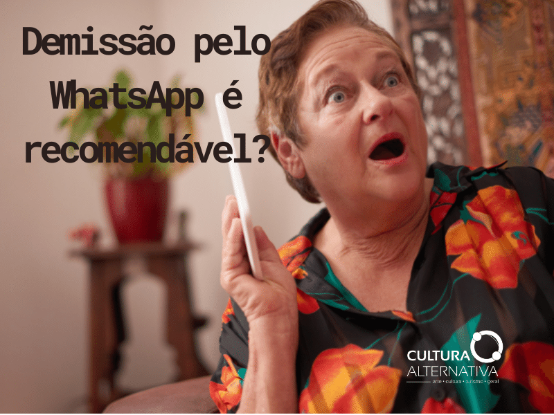 Demissão pelo WhatsApp é recomendável? Cultura Alternativa