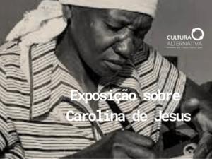 Exposição sobre Carolina de Jesus - Cultura Alternativa