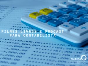 Filmes livros e Podcast para contabilista - Cultura Alternativa