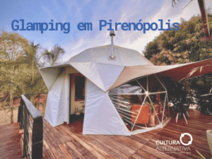 Glamping em Pirenópolis - Cultura Alternativa