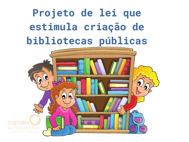 Projeto de lei que estimula criação de bibliotecas públicas - Cultura Alternativa