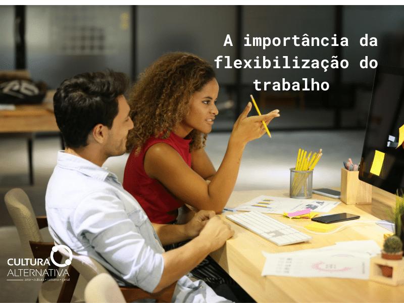 A importância da flexibilização do trabalho - Cultura Alternativa
