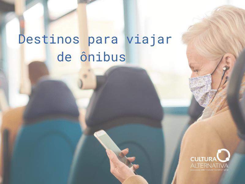 Destinos para viajar de ônibus - Cultura Alternativa