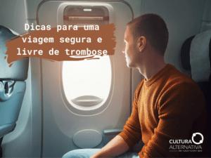 Dicas para uma viagem segura e livre de trombose - Cultura Alternativa