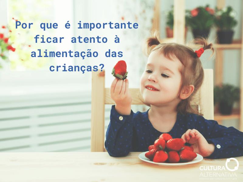 Por que é importante ficar atento à alimentação das crianças? Cultura Alternativa